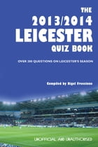 The 2013/2014 Leicester Quiz Book: Over 200 Questions on Leicester's Season by Nigel Freestone