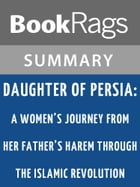 Daughter of Persia: A Woman's Journey from Her Father's Harem Through the Islamic Revolution by Sattareh Farmanfarmaian l Summary & Study Guide by BookRags
