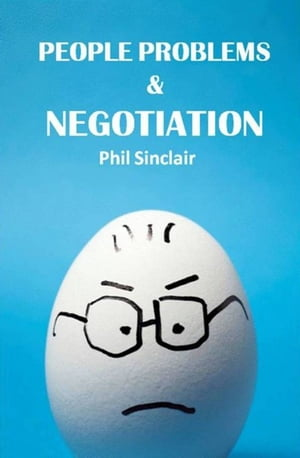 People Problems & Negotiation by Philip Sinclair