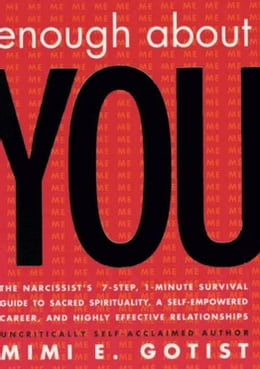 Book Enough About You: The Narcissist's 7-Step, 1-Minute Survival Guide to Sacred Spirituality, A Self… by Mimi E. Gotist