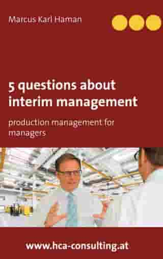 5 questions about interim management: production management for managers by Marcus Karl Haman