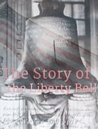 The Story of the Liberty Bell by Wayne Whipple