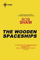 The Wooden Spaceships: Land and Overland Book 2 by Bob Shaw