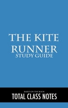 The Kite Runner: Study Guide: The Kite Runner, Study Review Guide, Khaled Hosseini by Total Class Notes