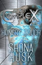Hungry Touch: The Complex, #0 by Shona Husk