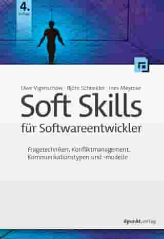Soft Skills für Softwareentwickler: Fragetechniken, Konfliktmanagement, Kommunikationstypen und -modelle