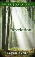 Revelations (The Trifectus Series - Book Three) by Logan Byrne