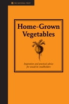 Home-Grown Vegetables: Inspiration and Practical Advice for Would-be Smallholders by Diana Galligan