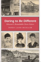 Daring to Be Different: Missouri's Remarkable Owen Sisters by Doris Land Mueller