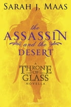 The Assassin and the Desert: A Throne of Glass Novella by Sarah J. Maas