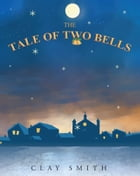 The Tale of Two Bells by Clay Smith