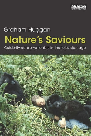 Nature's Saviours Celebrity Conservationists in the Television Age