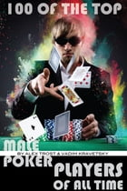 100 of the Top Male Poker Players of All Time by alex trostanetskiy