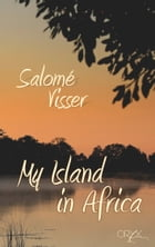 My Island in Africa: An African woman's adventure by Salomé Visser