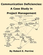 Communication Deficiencies: A Case Study in Project Management by Robert Perrine