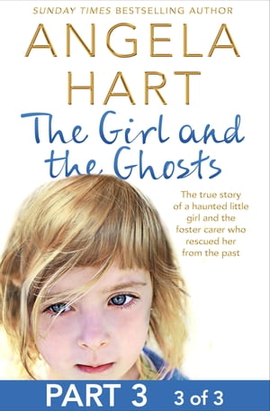 The Girl and the Ghosts Part 3 of 3 The true story of a haunted little girl and the foster carer who rescued her from the past