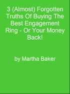 3 (Almost) Forgotten Truths Of Buying The Best Engagement Ring - Or Your Money Back! by Editorial Team Of MPowerUniversity.com