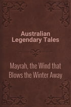 Mayrah, the Wind that Blows the Winter Away by Australian Legendary Tales