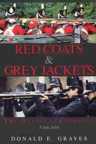 Red Coats & Grey Jackets: The Battle of Chippawa, 5 July 1814 by Donald E. Graves
