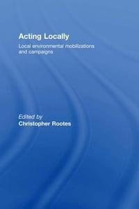 Acting Locally: Local Environmental Mobilizations and Campaigns