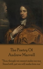 """The Poetry Of Andrew Marvell: """"Thus, though we cannot make our sun, Stand still, yet we will make…"""
