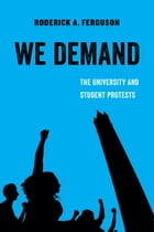 We Demand: The University and Student Protests by Roderick A. Ferguson