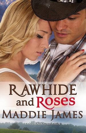 Rawhide and Roses: Colorado Dreamin', #1 by Maddie James