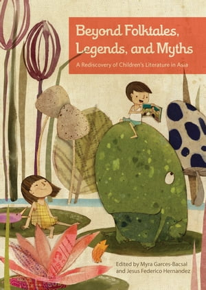 Beyond Folktales,  Legends,  and Myths A Rediscovery of Children's Literature in Asia