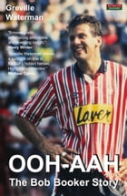 OOH-AAH: The Bob Booker Story by Greville Waterman