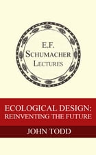 Ecological Design: Reinventing the Future by John Todd