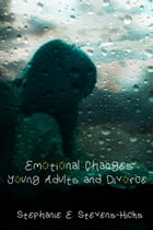 Emotional Changes: Young Adults and Divorce by Stephanie Stevens-Hicks