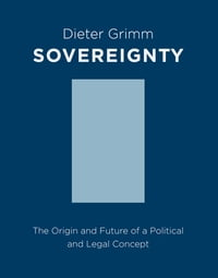 Sovereignty: The Origin and Future of a Political Concept