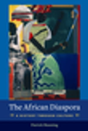The African Diaspora A History Through Culture