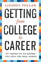 Getting from College to Career: 90 Things to Do Before You Join the Real World by Lindsey Pollak