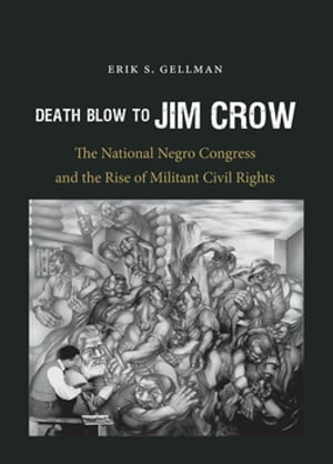 Death Blow to Jim Crow The National Negro Congress and the Rise of Militant Civil Rights