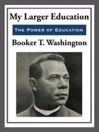 My Larger Education by Booker T. Washington
