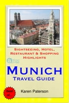 Munich, Germany Travel Guide - Sightseeing, Hotel, Restaurant & Shopping Highlights (Illustrated) by Karen Paterson