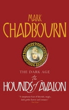 The Hounds of Avalon: The Dark Age 3 by Mark Chadbourn
