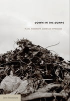 Down in the Dumps: Place, Modernity, American Depression by Jani Scandura