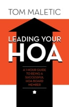 Leading Your HOA: A 1-Hour Guide to Being a Successful HOA Board Member by Tom Maletic