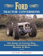 Ford Tractor Conversions: The Story of County, DOE, Chaseside, Northrop, Muir-Hill, Matbro and Bray by Stuart Gibbard
