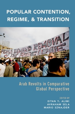 Book Popular Contention, Regime, and Transition: Arab Revolts in Comparative Global Perspective by Eitan Y. Alimi