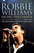 Robbie Williams: Facing the Ghosts by Paul Scott