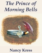 The Prince of Morning Bells by Nancy Kress