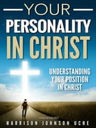 Your Personality In Christ by Harrison Johnson Uche