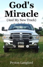 God's Miracle (And My New Truck) by Peyton Langford
