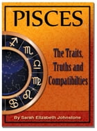 Pisces: Pisces Star Sign Traits, Truths and Love Compatibility by Sarah Johnstone