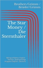 The Star Money / Die Sternthaler: (Bilingual Edition: English - German / Zweisprachige Ausgabe: Englisch - Deutsch) by Jacob Grimm