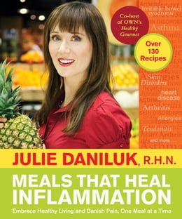 Book Meals that Heal Inflammation: Embrace Healthy Living and Eliminate Pain, One Meal at a Time by Julie Daniluk