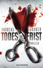 Todesfrist: Thriller by Andreas Gruber